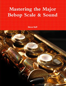Steve Neff – Mastering the Major Bebop Scale and Sound